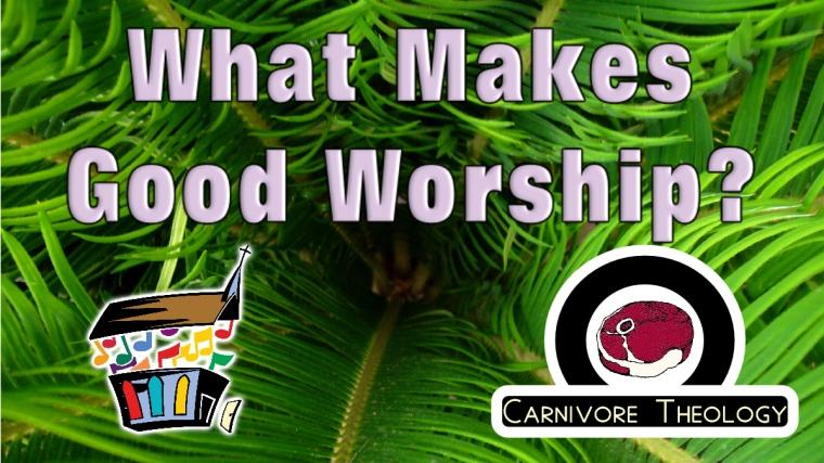 What Makes Good Worship