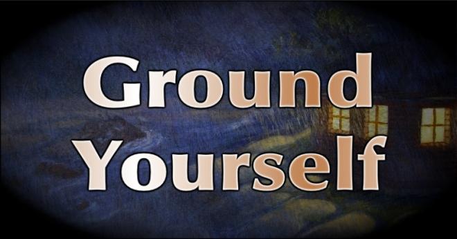 Ground Yourself