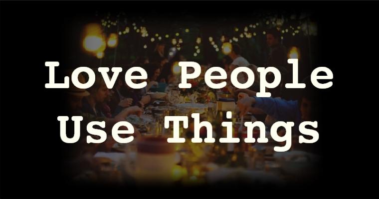 Love People Use Things