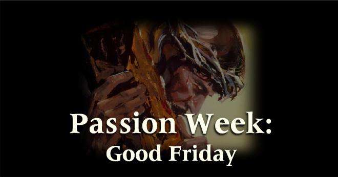 Passion Week - Good Friday