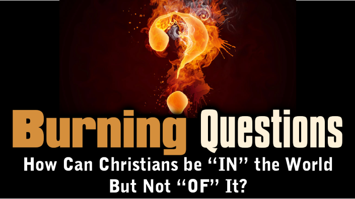 Burning Questions 2 - In But Not Of