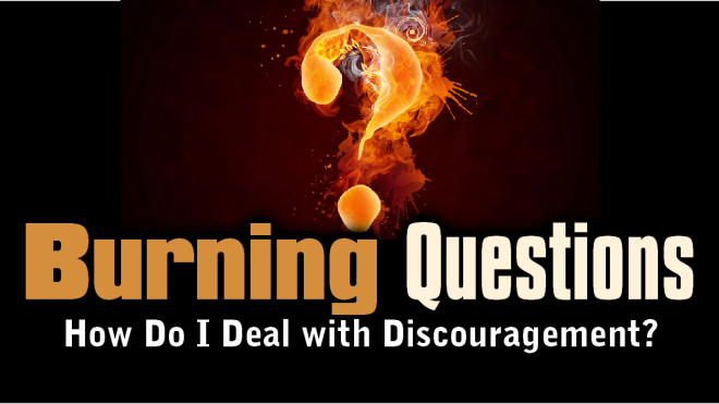 Burning Questions 3 - Dealing with Discouragement