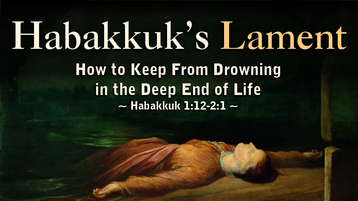 habakkuk�s lament how to keep from drowning in the deep