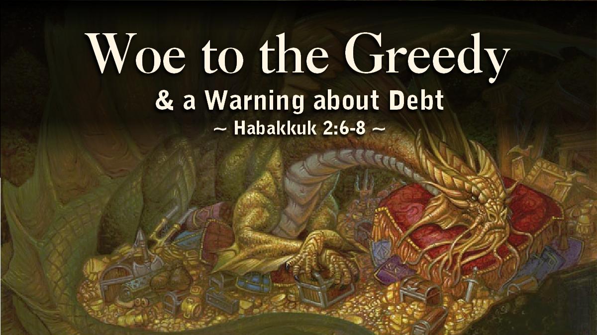 Habakkuk 5 - Woe to the Greedy