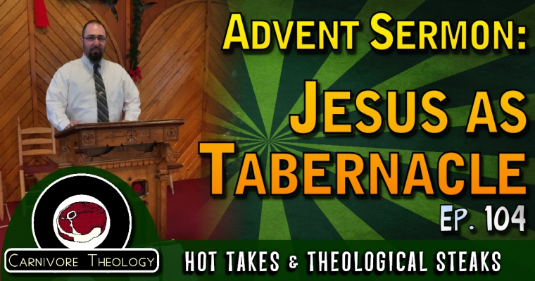 104 - Advent Sermon Jesus as Tabernacle